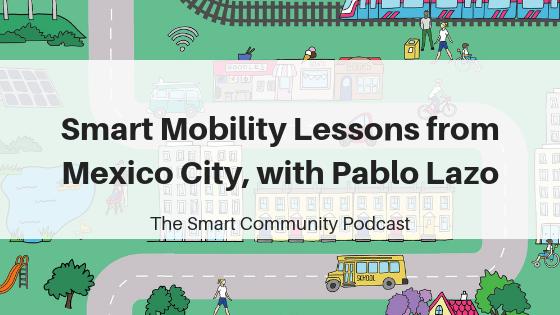 Episode118_PabloLazo_SmartCommunityPodcast_BlogTitleImage