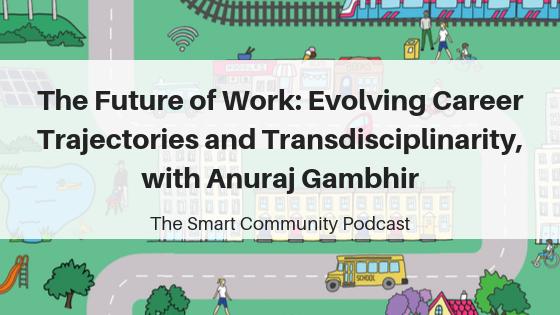 Episode135_AnurajGambhir_SmartCommunityPodcast_BlogTitleImage